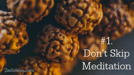 don't skip meditation