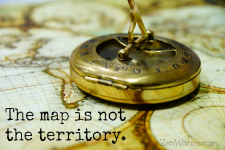 the map is not the territory... and 6 other useful beliefs you can adopt today to start being less judgmental ~ ZenWahm.com