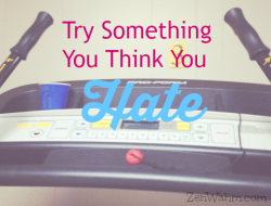Try something you think you hate